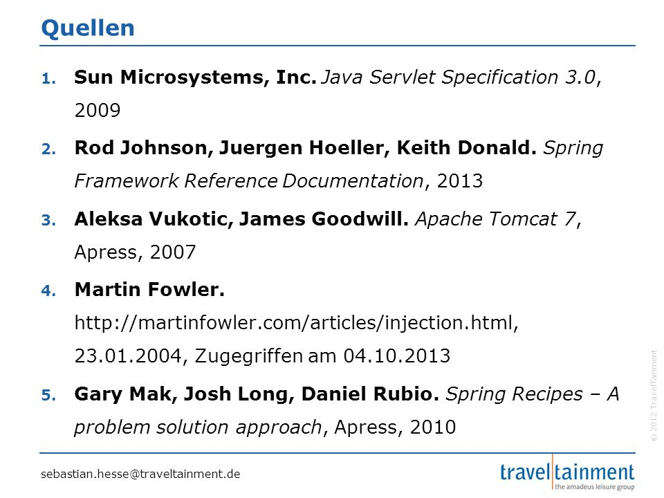 © 2012 TravelTainment Quellen 1. Sun Microsystems, Inc. Java Servlet Specification 3.0, 2009 2. Rod Johnson, Juergen Hoeller, Keith Donald. Spring Fra