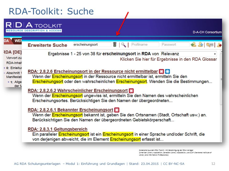RDA-Toolkit: Suche AG RDA Schulungsunterlagen – Modul 1: Einführung und Grundlagen | Stand: 23.04.2015 | CC BY-NC-SA 12 Screenshot aus dem RDA Toolkit mit Genehmigung der RDA-Verleger (American Library Association, Canadian Library Association, und CILIP: Chartered Institute of Library and Information Professionals)