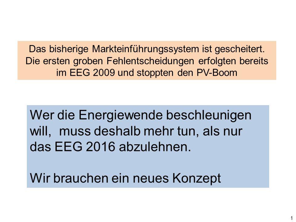 1 Das bisherige Markteinführungssystem ist gescheitert. Die ersten groben Fehlentscheidungen erfolgten bereits im EEG 2009 und stoppten den PV-Boom We