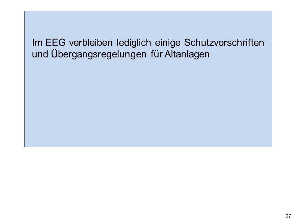 Im EEG verbleiben lediglich einige Schutzvorschriften und Übergangsregelungen für Altanlagen 27