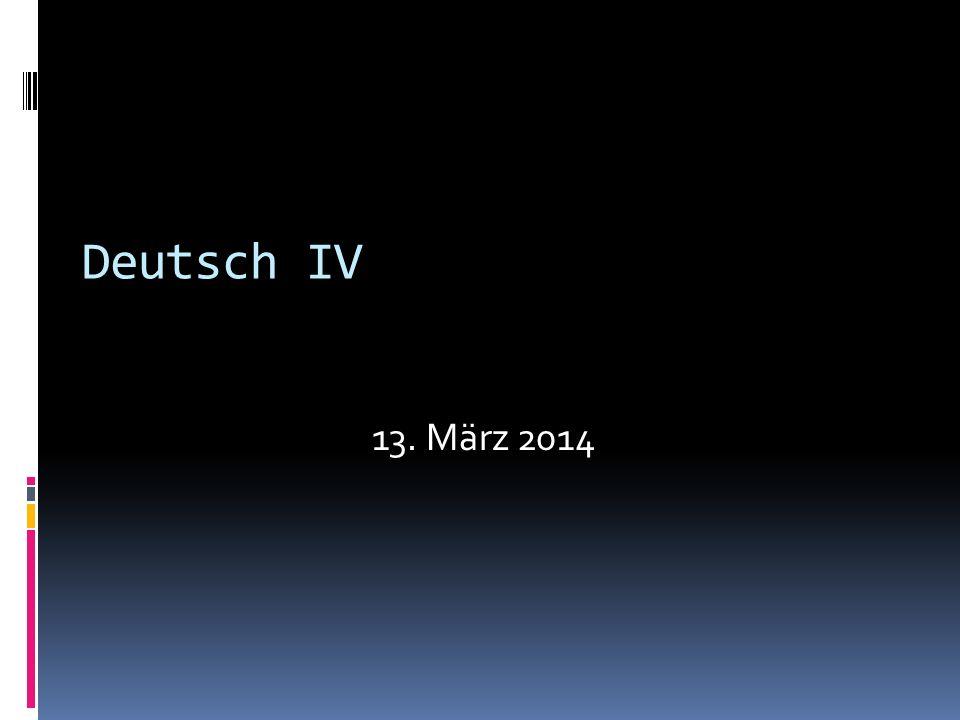 Deutsch IV 13. März 2014