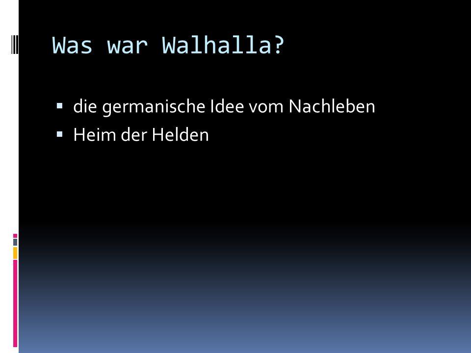 Was war Walhalla?  die germanische Idee vom Nachleben  Heim der Helden