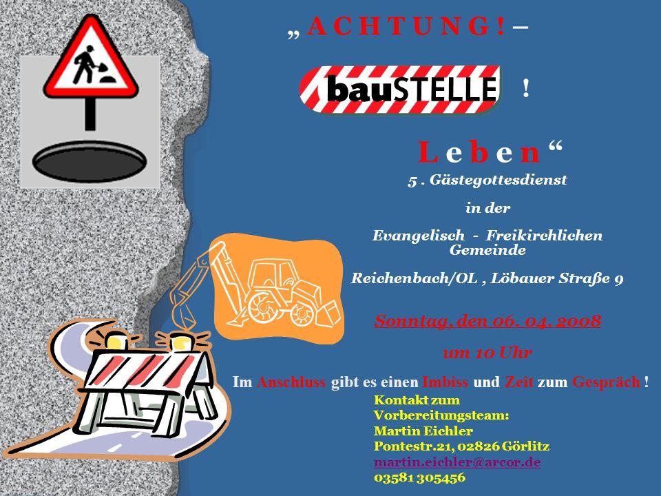 """"""" A C H T U N G ! – ! L e b e n """" 5. Gästegottesdienst in der Evangelisch - Freikirchlichen Gemeinde Reichenbach/OL, Löbauer Straße 9 Sonntag, den 06."""