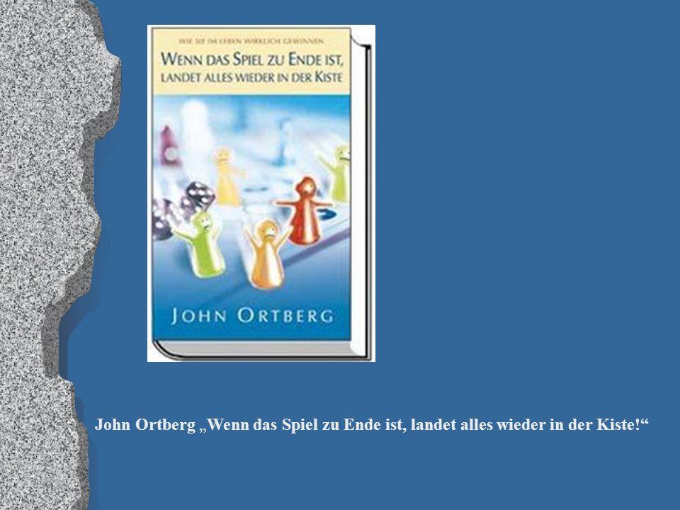 """John Ortberg """"Wenn das Spiel zu Ende ist, landet alles wieder in der Kiste!"""""""