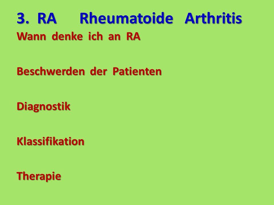 3. RA Rheumatoide Arthritis Wann denke ich an RA Beschwerden der Patienten DiagnostikKlassifikationTherapie