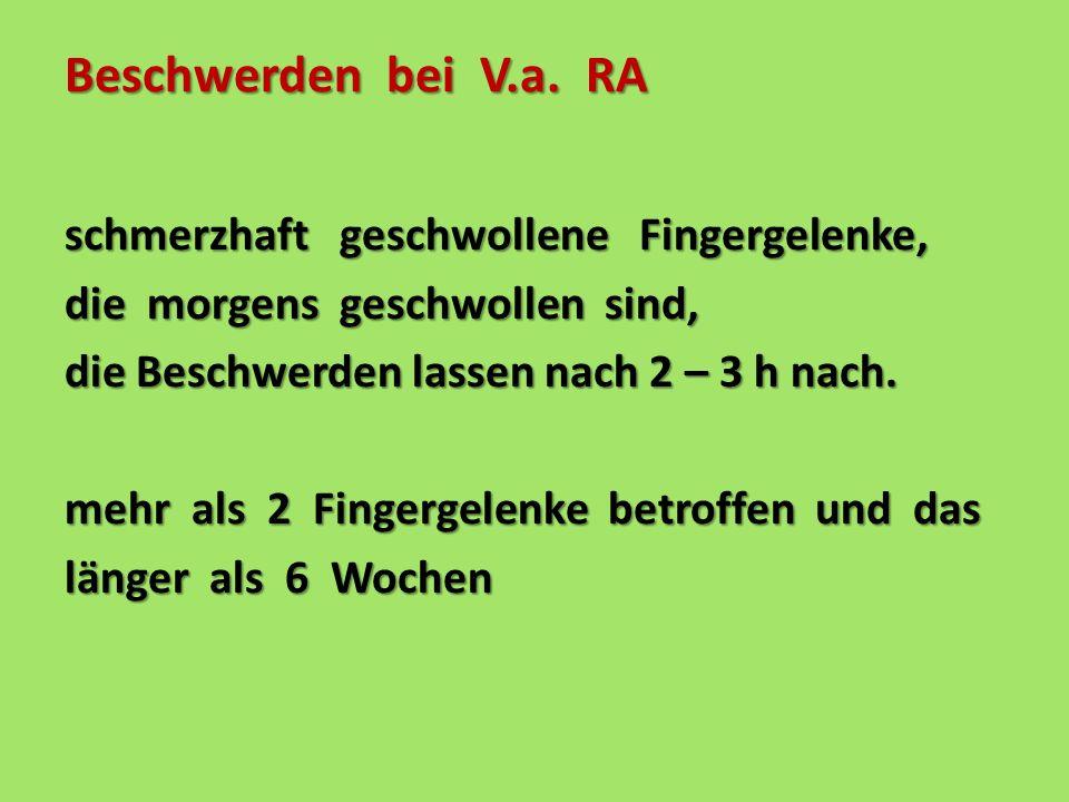 Beschwerden bei V.a. RA schmerzhaft geschwollene Fingergelenke, die morgens geschwollen sind, die Beschwerden lassen nach 2 – 3 h nach. mehr als 2 Fin