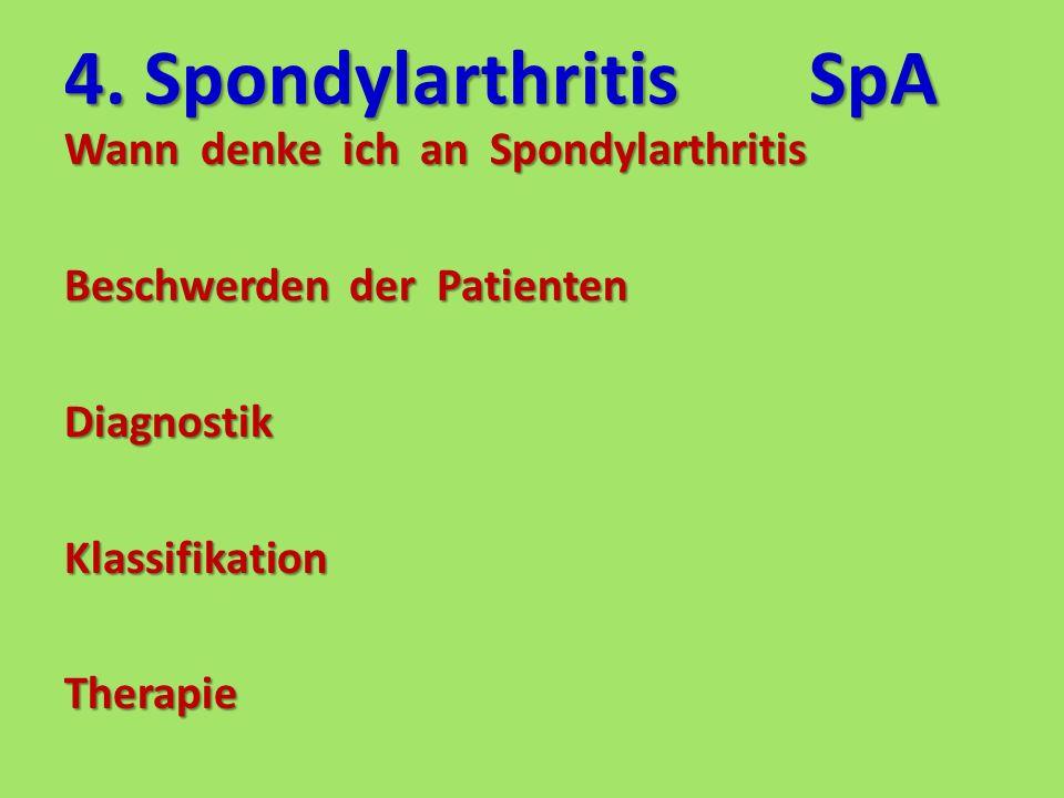 4. SpondylarthritisSpA Wann denke ich an Spondylarthritis Beschwerden der Patienten DiagnostikKlassifikationTherapie