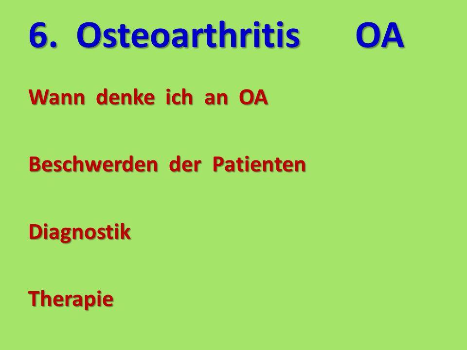 6. OsteoarthritisOA Wann denke ich an OA Beschwerden der Patienten DiagnostikTherapie