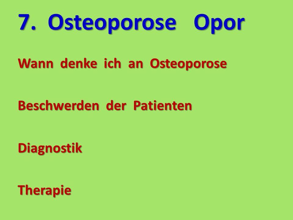 7. OsteoporoseOpor Wann denke ich an Osteoporose Beschwerden der Patienten DiagnostikTherapie