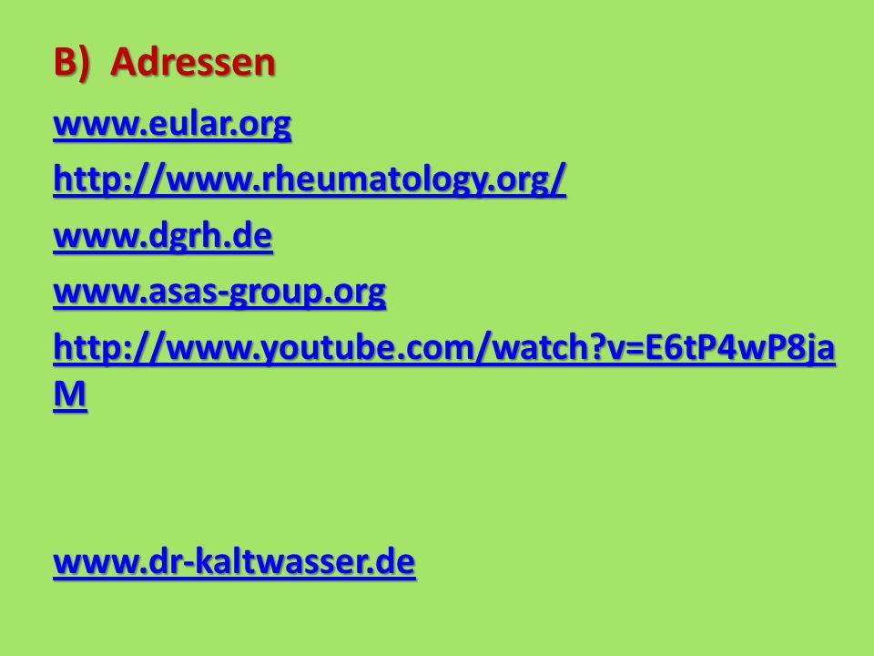 B) Adressen www.eular.org http://www.rheumatology.org/ www.dgrh.de www.asas-group.org http://www.youtube.com/watch?v=E6tP4wP8ja M http://www.youtube.com/watch?v=E6tP4wP8ja M www.dr-kaltwasser.de