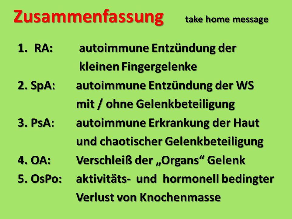 Zusammenfassung take home message 1.RA: autoimmune Entzündung der kleinen Fingergelenke kleinen Fingergelenke 2. SpA:autoimmune Entzündung der WS mit