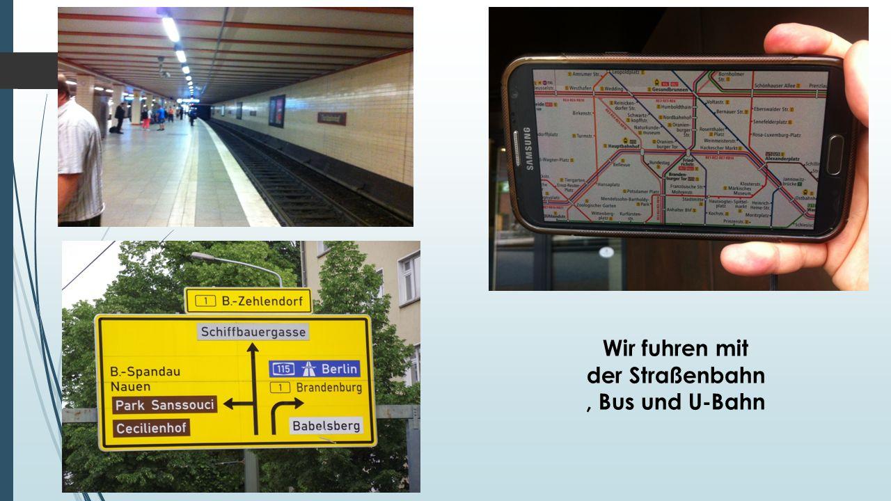 Wir fuhren mit der Straßenbahn, Bus und U-Bahn