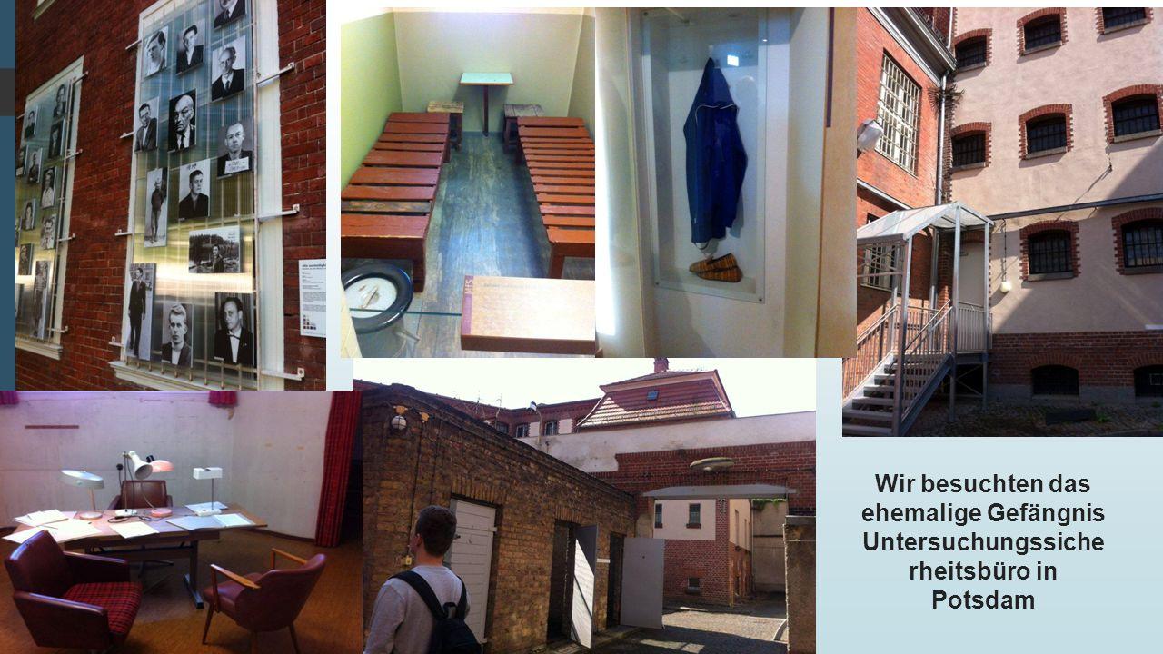 Wir besuchten das ehemalige Gefängnis Untersuchungssiche rheitsbüro in Potsdam