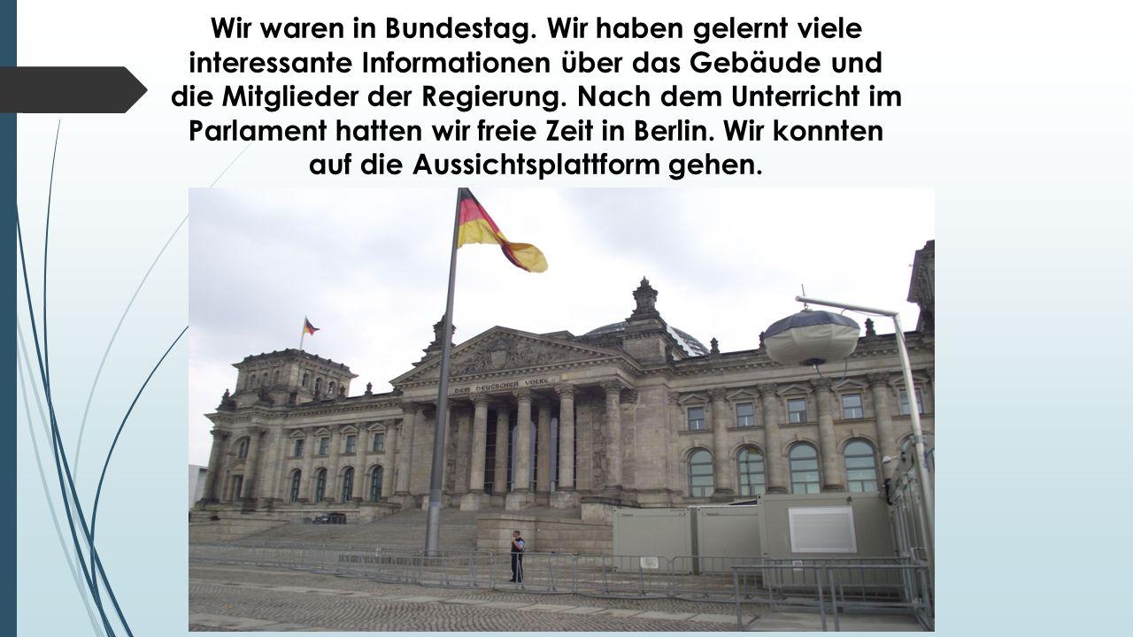 Wir waren in Bundestag.