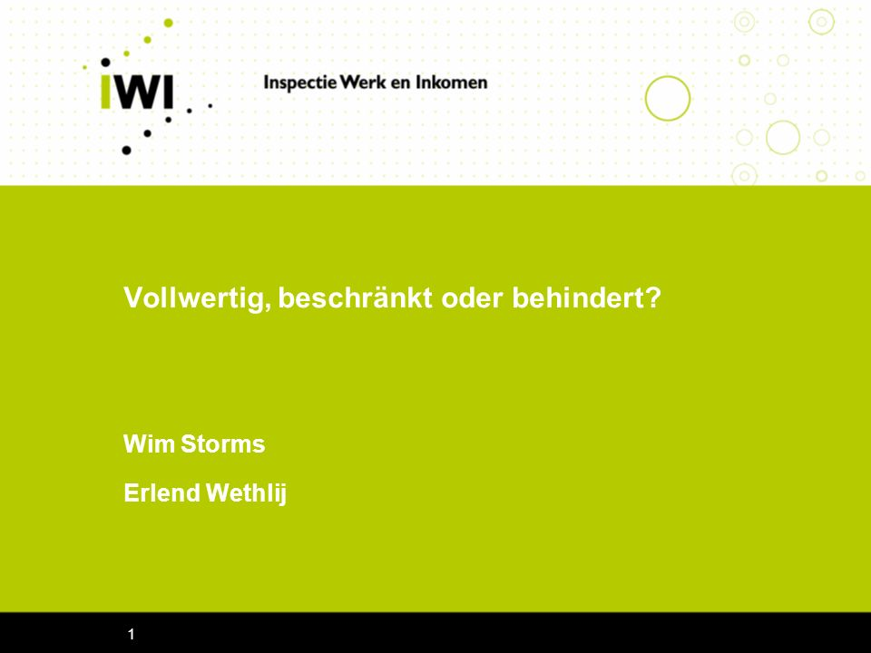 1 Vollwertig, beschränkt oder behindert Wim Storms Erlend Wethlij