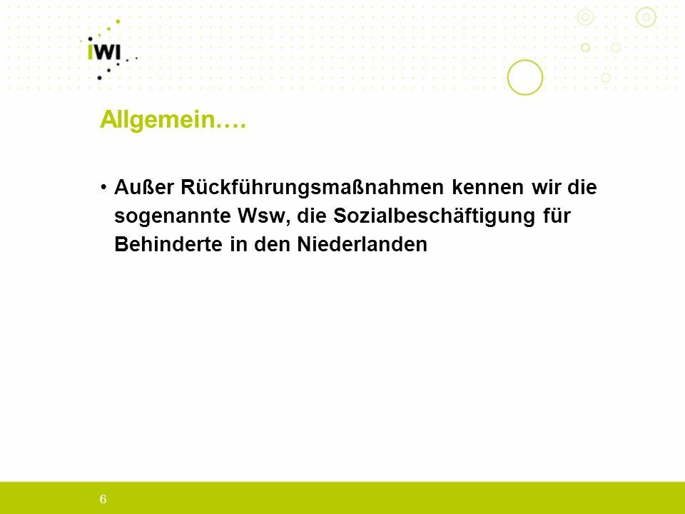 6 Außer Rückführungsmaßnahmen kennen wir die sogenannte Wsw, die Sozialbeschäftigung für Behinderte in den Niederlanden Allgemein….