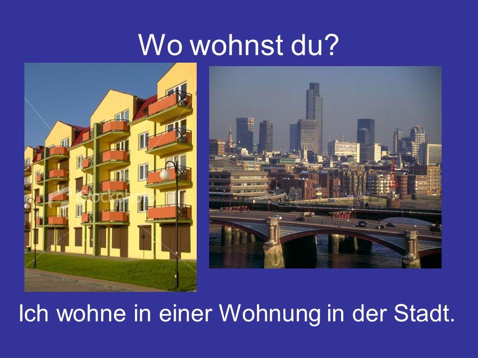 Wo wohnst du? Ich wohne in einer Wohnung in der Stadt.