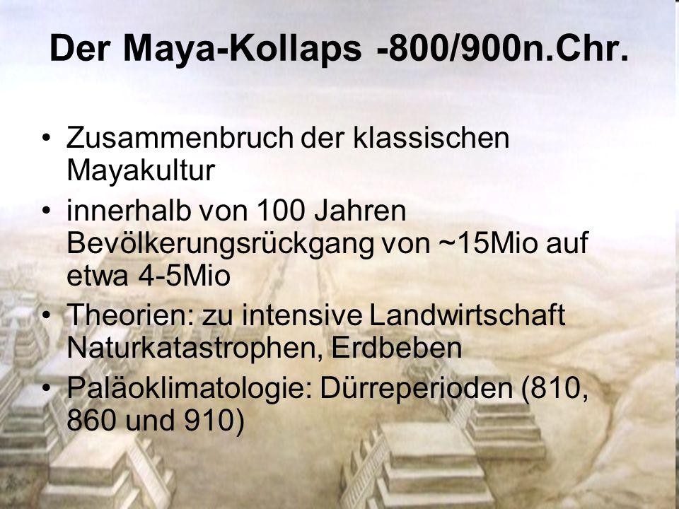 Der Maya-Kollaps -800/900n.Chr. Zusammenbruch der klassischen Mayakultur innerhalb von 100 Jahren Bevölkerungsrückgang von ~15Mio auf etwa 4-5Mio Theo