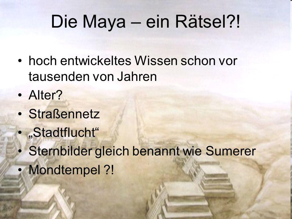 """Die Maya – ein Rätsel?! hoch entwickeltes Wissen schon vor tausenden von Jahren Alter? Straßennetz """"Stadtflucht"""" Sternbilder gleich benannt wie Sumere"""