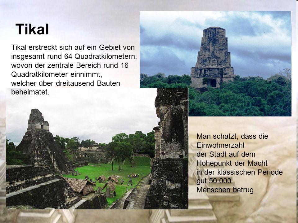Tikal Man schätzt, dass die Einwohnerzahl der Stadt auf dem Höhepunkt der Macht in der klassischen Periode gut 50.000 Menschen betrug Tikal erstreckt sich auf ein Gebiet von insgesamt rund 64 Quadratkilometern, wovon der zentrale Bereich rund 16 Quadratkilometer einnimmt, welcher über dreitausend Bauten beheimatet.
