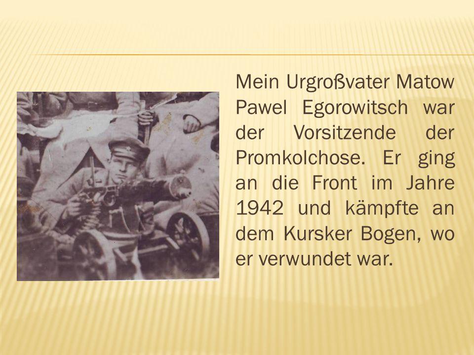 Mein Urgroßvater Matow Pawel Egorowitsch war der Vorsitzende der Promkolchose.