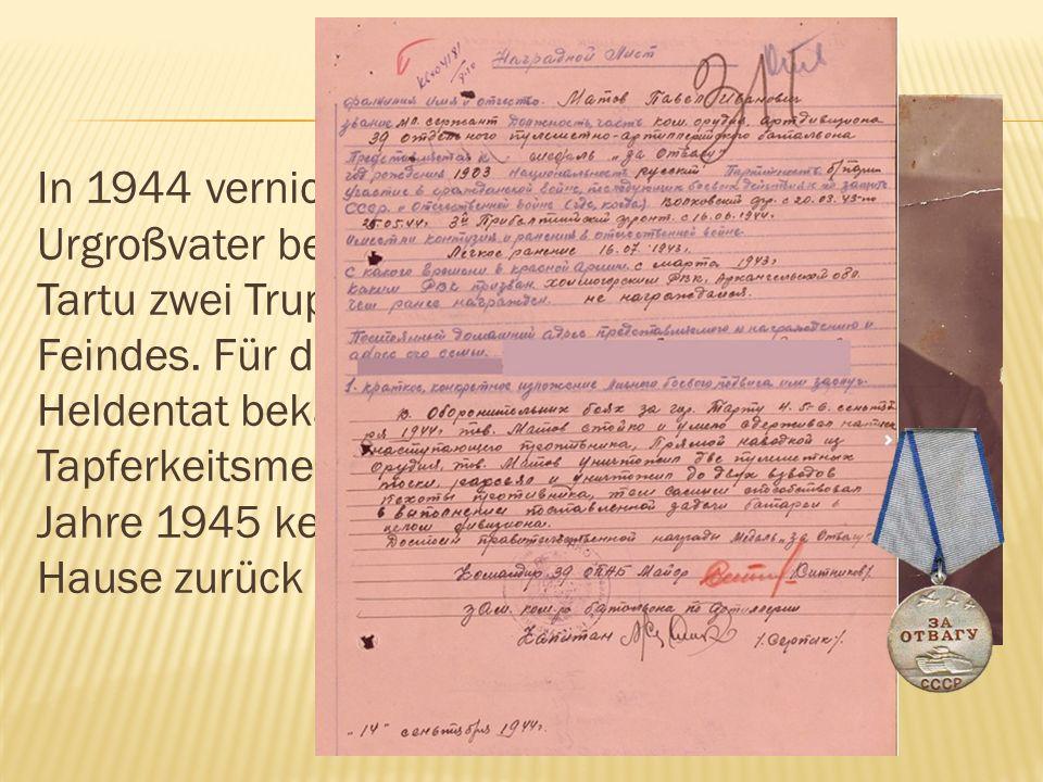 In 1944 vernichtete mein Urgroßvater bei der Stadt Tartu zwei Truppen des Feindes.