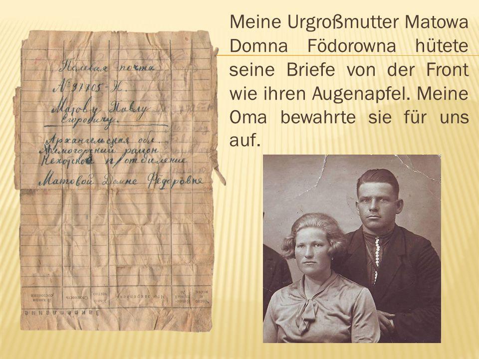Meine Urgroßmutter Matowa Domna Födorowna hütete seine Briefe von der Front wie ihren Augenapfel.