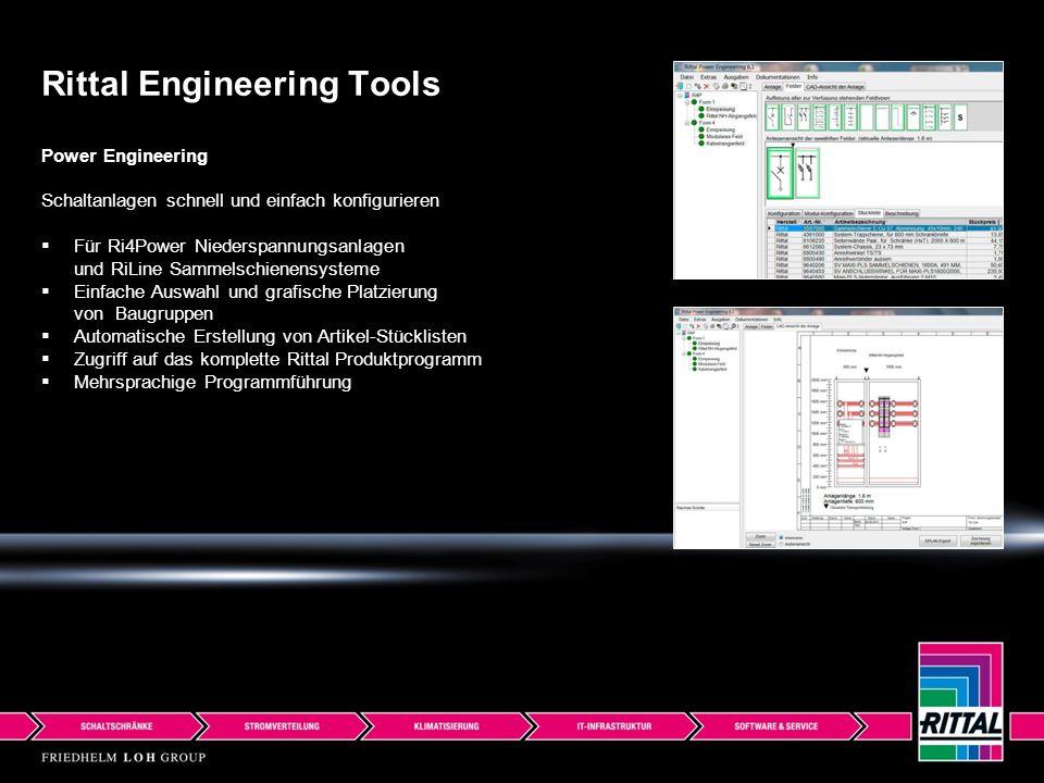 Power Engineering Schaltanlagen schnell und einfach konfigurieren  Für Ri4Power Niederspannungsanlagen und RiLine Sammelschienensysteme  Einfache Auswahl und grafische Platzierung von Baugruppen  Automatische Erstellung von Artikel-Stücklisten  Zugriff auf das komplette Rittal Produktprogramm  Mehrsprachige Programmführung Rittal Engineering Tools