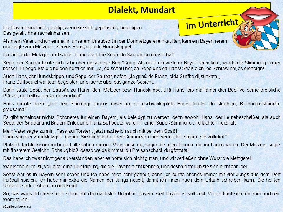 Die Bayern sind richtig lustig, wenn sie sich gegenseitig beleidigen.