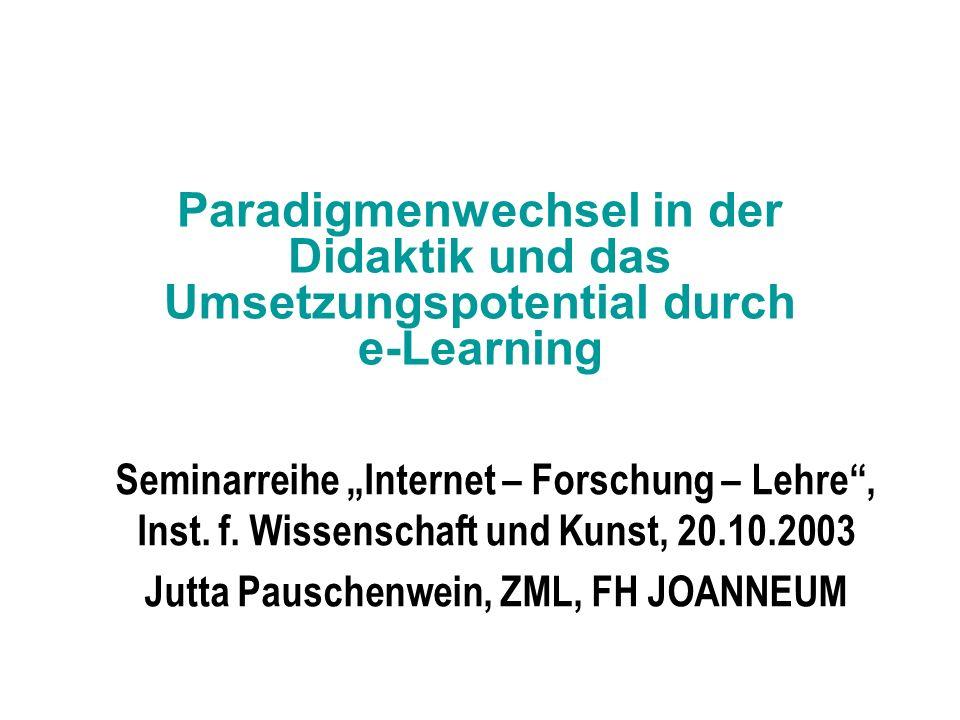 """Paradigmenwechsel in der Didaktik und das Umsetzungspotential durch e-Learning Seminarreihe """"Internet – Forschung – Lehre , Inst."""