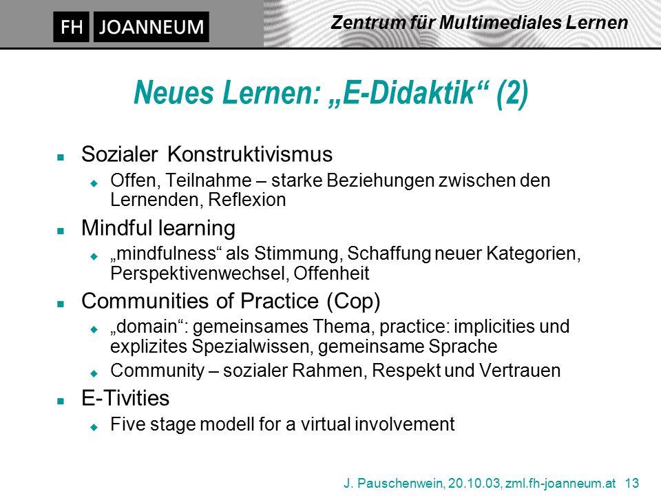 """J. Pauschenwein, 20.10.03, zml.fh-joanneum.at 13 Zentrum für Multimediales Lernen Neues Lernen: """"E-Didaktik"""" (2) n Sozialer Konstruktivismus u Offen,"""
