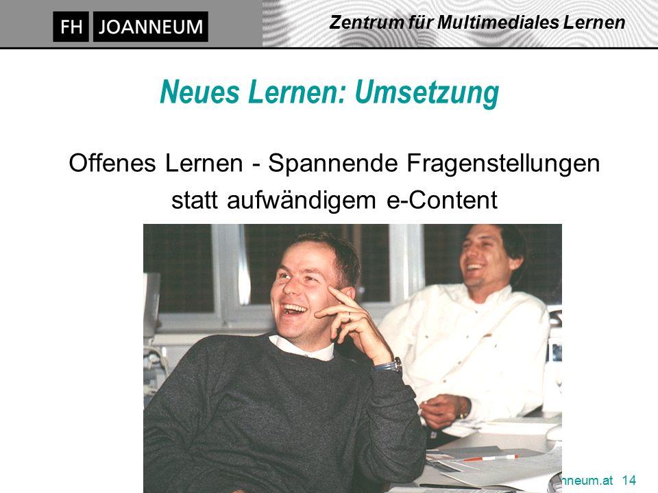 J. Pauschenwein, 20.10.03, zml.fh-joanneum.at 14 Zentrum für Multimediales Lernen Neues Lernen: Umsetzung Offenes Lernen - Spannende Fragenstellungen