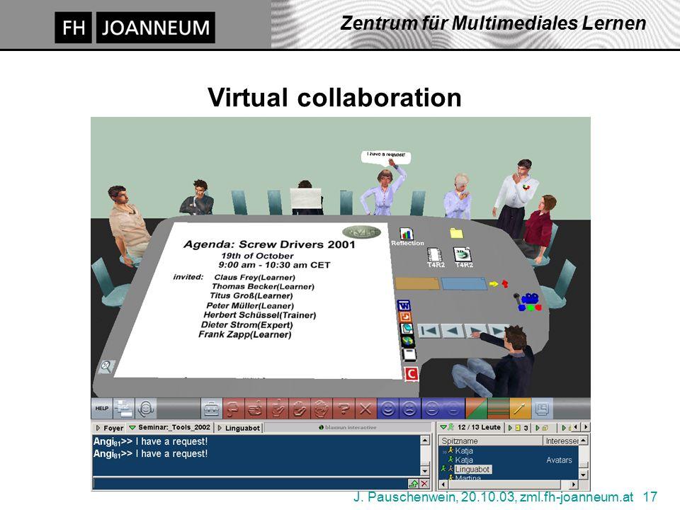 J. Pauschenwein, 20.10.03, zml.fh-joanneum.at 17 Zentrum für Multimediales Lernen Virtual collaboration
