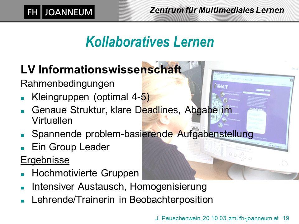 J. Pauschenwein, 20.10.03, zml.fh-joanneum.at 19 Zentrum für Multimediales Lernen Kollaboratives Lernen LV Informationswissenschaft Rahmenbedingungen