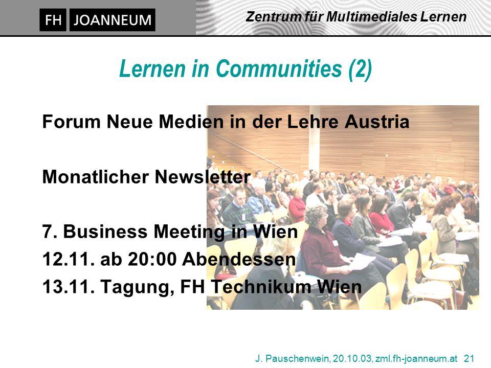 J. Pauschenwein, 20.10.03, zml.fh-joanneum.at 21 Zentrum für Multimediales Lernen Lernen in Communities (2) Forum Neue Medien in der Lehre Austria Mon
