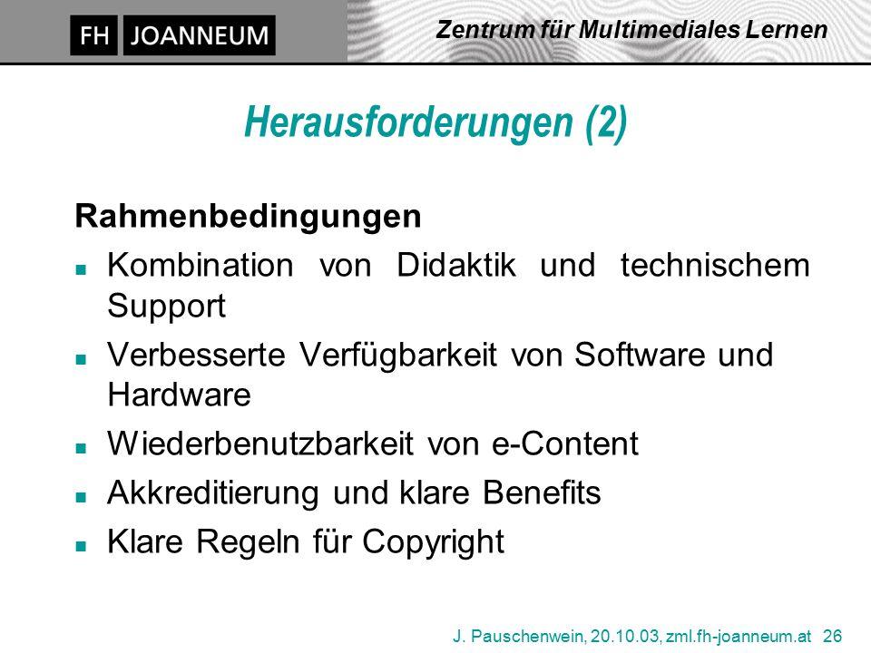 J. Pauschenwein, 20.10.03, zml.fh-joanneum.at 26 Zentrum für Multimediales Lernen Herausforderungen (2) Rahmenbedingungen n Kombination von Didaktik u