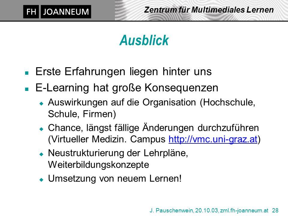 J. Pauschenwein, 20.10.03, zml.fh-joanneum.at 28 Zentrum für Multimediales Lernen Ausblick n Erste Erfahrungen liegen hinter uns n E-Learning hat groß