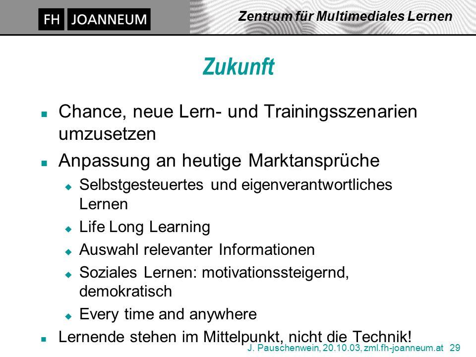 J. Pauschenwein, 20.10.03, zml.fh-joanneum.at 29 Zentrum für Multimediales Lernen Zukunft n Chance, neue Lern- und Trainingsszenarien umzusetzen n Anp