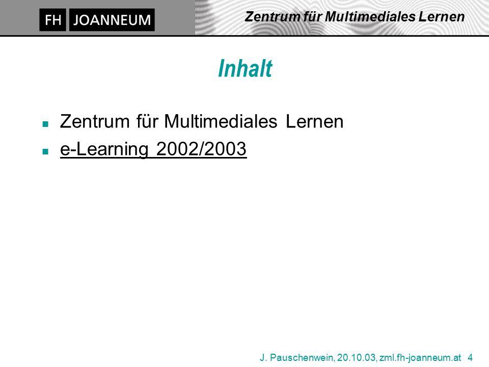 J. Pauschenwein, 20.10.03, zml.fh-joanneum.at 4 Zentrum für Multimediales Lernen Inhalt n Zentrum für Multimediales Lernen n e-Learning 2002/2003