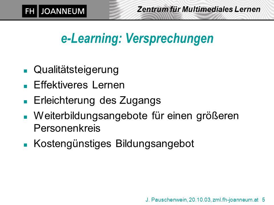 J. Pauschenwein, 20.10.03, zml.fh-joanneum.at 5 Zentrum für Multimediales Lernen e-Learning: Versprechungen n Qualitätsteigerung n Effektiveres Lernen