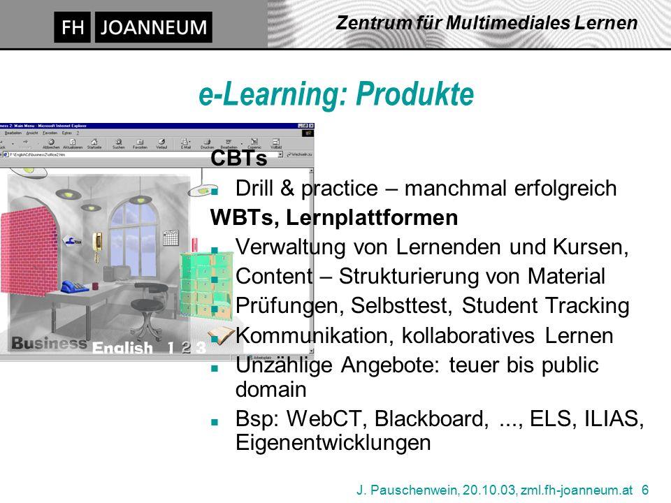 J. Pauschenwein, 20.10.03, zml.fh-joanneum.at 6 Zentrum für Multimediales Lernen e-Learning: Produkte CBTs n Drill & practice – manchmal erfolgreich W