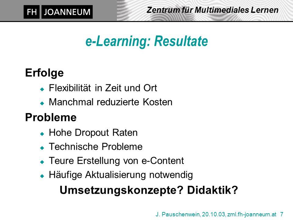 J. Pauschenwein, 20.10.03, zml.fh-joanneum.at 7 Zentrum für Multimediales Lernen e-Learning: Resultate Erfolge u Flexibilität in Zeit und Ort u Manchm