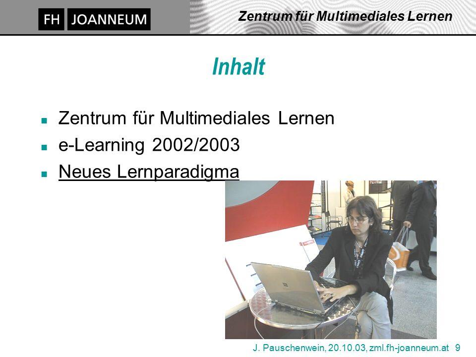 J. Pauschenwein, 20.10.03, zml.fh-joanneum.at 9 Zentrum für Multimediales Lernen Inhalt n Zentrum für Multimediales Lernen n e-Learning 2002/2003 n Ne
