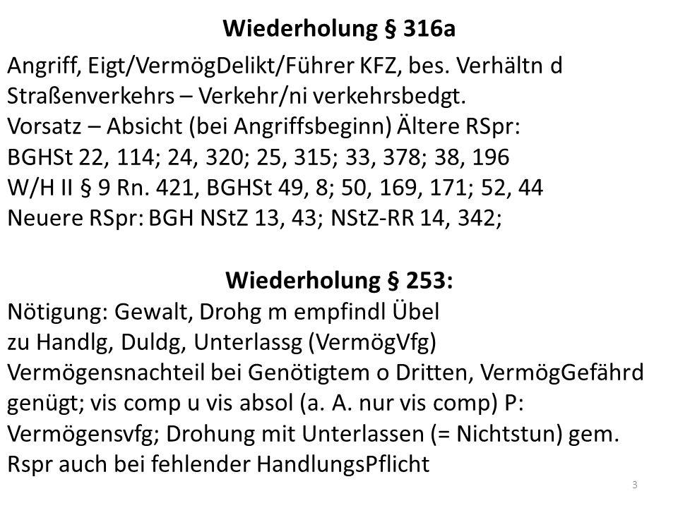 Wiederholung § 316a Angriff, Eigt/VermögDelikt/Führer KFZ, bes. Verhältn d Straßenverkehrs – Verkehr/ni verkehrsbedgt. Vorsatz – Absicht (bei Angriffs