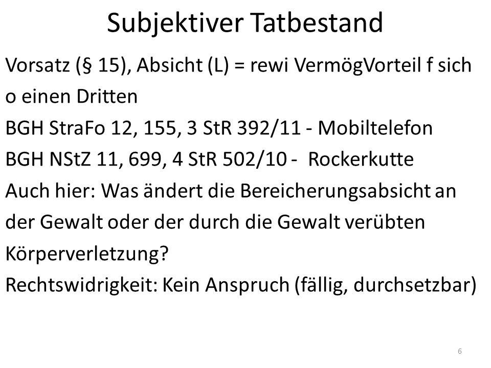 Subjektiver Tatbestand Vorsatz (§ 15), Absicht (L) = rewi VermögVorteil f sich o einen Dritten BGH StraFo 12, 155, 3 StR 392/11 - Mobiltelefon BGH NSt