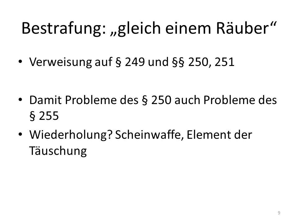 Rechtsprechung BGH: Nochmals – Jeder Raub ist eine Erpressung, daher kann § 239a auch angewendet werden, wenn Täter einen Raub begehen will BGH 2 StR 494/02, S.