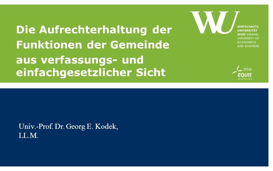 Die Aufrechterhaltung der Funktionen der Gemeinde aus verfassungs- und einfachgesetzlicher Sicht Univ.-Prof. Dr. Georg E. Kodek, LL.M.