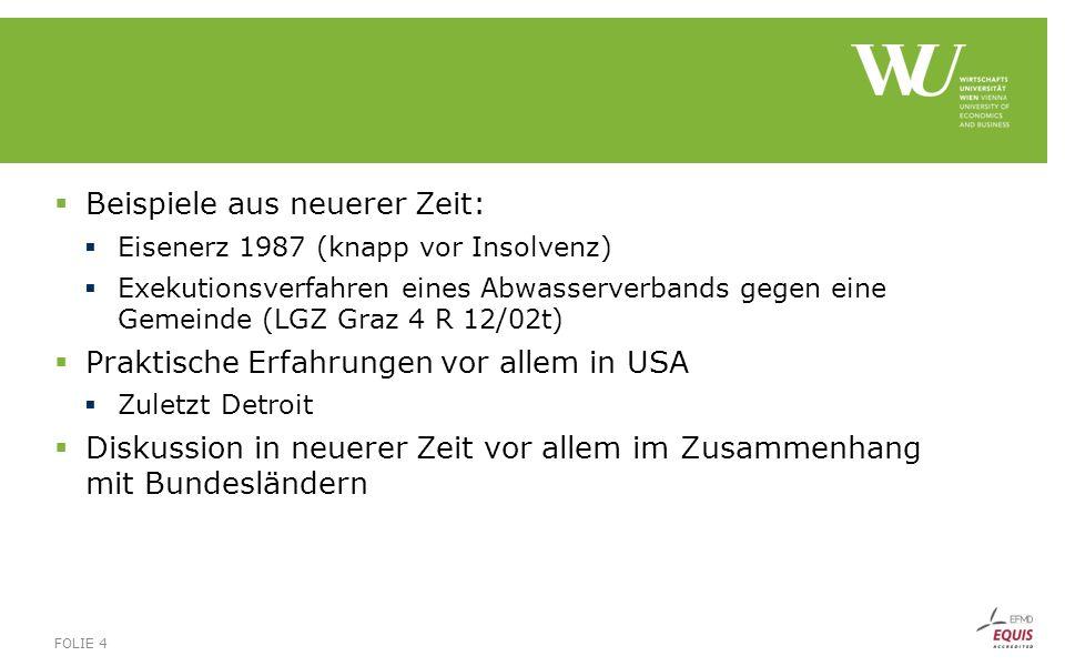  Beispiele aus neuerer Zeit:  Eisenerz 1987 (knapp vor Insolvenz)  Exekutionsverfahren eines Abwasserverbands gegen eine Gemeinde (LGZ Graz 4 R 12/