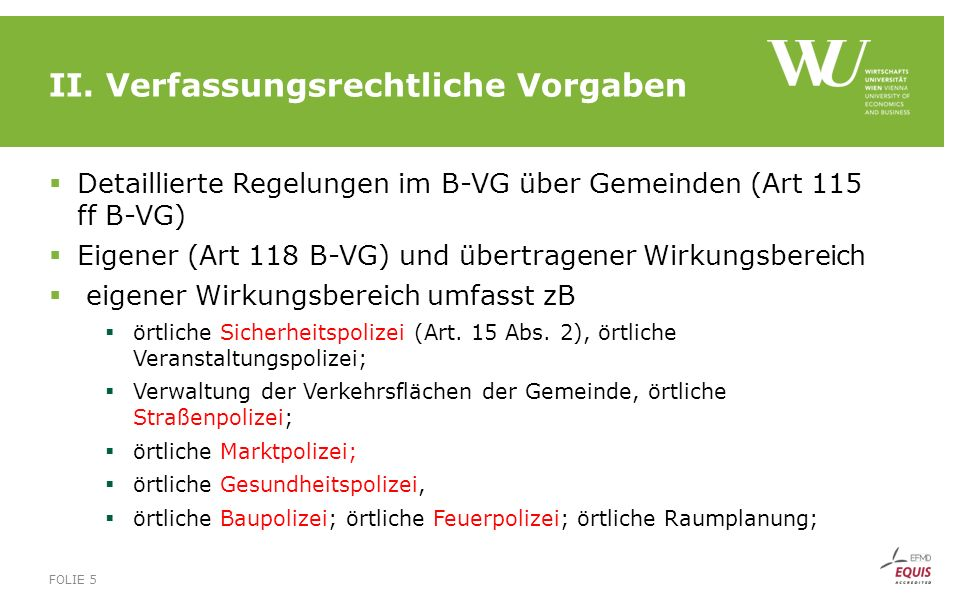 II. Verfassungsrechtliche Vorgaben  Detaillierte Regelungen im B-VG über Gemeinden (Art 115 ff B-VG)  Eigener (Art 118 B-VG) und übertragener Wirkun