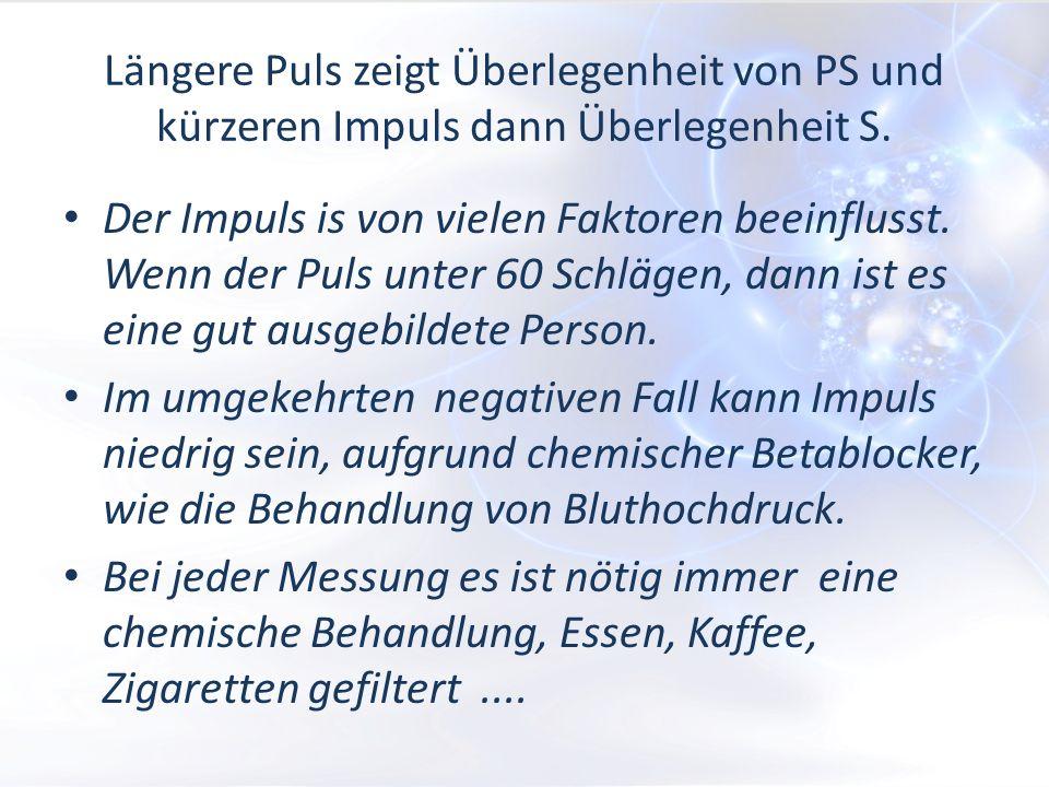 Längere Puls zeigt Überlegenheit von PS und kürzeren Impuls dann Überlegenheit S. Der Impuls is von vielen Faktoren beeinflusst. Wenn der Puls unter 6